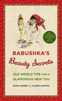 Babushka's Beauty Secrets: Old World Tips for a Glamorous New You (Hardcover)