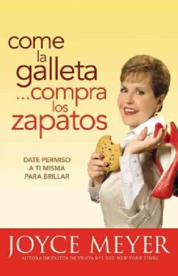Come la Galleta...compre los zapatos/ Eat the Cookie...Buy the Shoes: Date permiso a ti mismo y relajate/ Giving ... (Paperback)