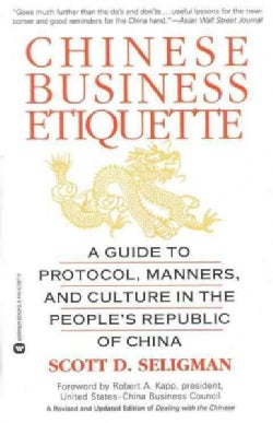 Chinese Business Etiquette: A Guide to Protocol, Manners, and Culture in the People's Republic of China (Paperback)