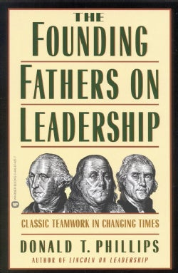 The Founding Fathers on Leadership: Classic Teamwork in Changing Times (Paperback)