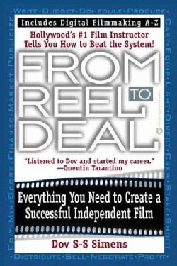 From Reel to Deal: Everything You Need to to Create an Independent Film (Paperback)