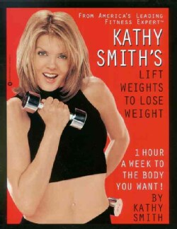 Kathy Smith's Lift Weights to Lose Weight (Paperback)
