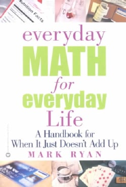 Everyday Math for Everyday Life: A Handbook for When It Just Doesn't Add Up (Paperback)