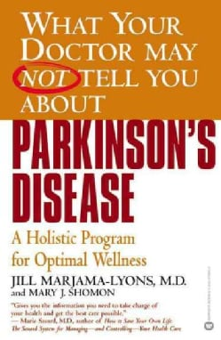 What Your Doctor May Not Tell You About Parkinson's Disease: A Holistic Program for Optimal Wellness (Paperback)