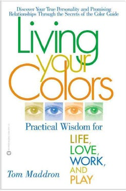 Living Your Colors: Practical Wisdom for Life, Love, Work, and Play (Paperback)