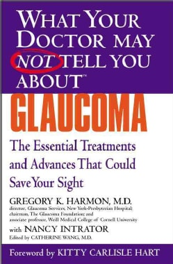 What Your Doctor May Not Tell You About Glaucoma: The Essential Treatments and Advances That Could Save Your Sight (Paperback)