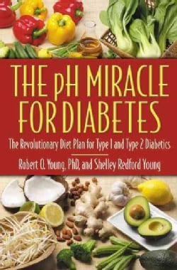 The Ph Miracle For Diabetes: The Revolutionary Diet Plan For Type 1 And Type 2 Diabetics (Paperback)