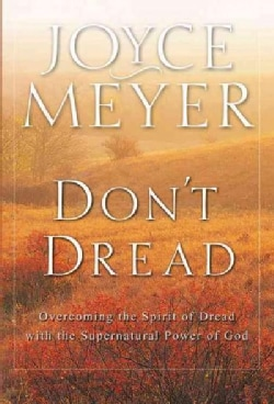 Don't Dread: Overcoming the Spirit of Dread with the Supernatural Power of God (Paperback)