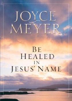 Be Healed in Jesus' Name (Paperback)