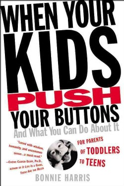 When Your Kids Push Your Buttons: And What You Can Do About It (Paperback)