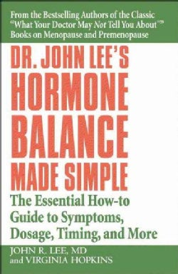 Dr. John Lee's Hormone Balance Made Simple: The Essential How-to Guide to Symptoms, Dosage, Timing, And More (Paperback)