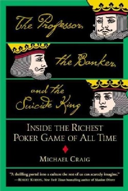 The Professor, the Banker, and the Suicide King: Inside the Richest Poker Game of All Time (Paperback)