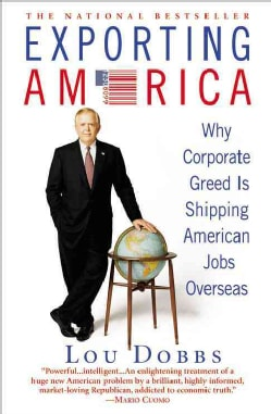 Exporting America: Why Corporate Greed Is Shipping American Jobs Overseas (Paperback)