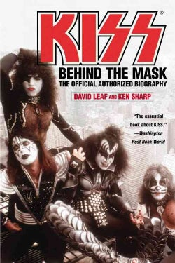 Kiss: Behind The Mask - The Official Authorized Biography (Paperback)