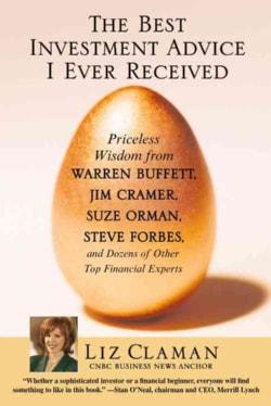 The Best Investment Advice I Ever Received: Priceless Wisdom from Warren Buffett, Jim Cramer, Suze Orman, Steve F... (Paperback)