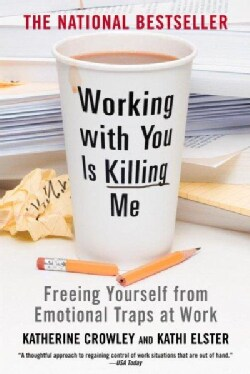 Working With You Is Killing Me: Freeing Yourself from Emotional Traps at Work (Paperback)