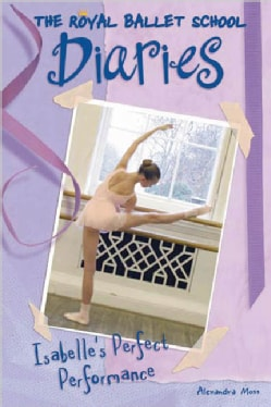 Isabelle's Perfect Performance: The royal Ballet School Diaries (Paperback)