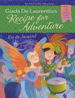 Giada De Laurentiis's Recipe for Adventure: Rio De Janeiro! (Hardcover)