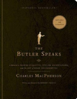 The Butler Speaks: A Return to Proper Etiquette, Stylish Entertaining, and the Art of Good Housekeeping (Paperback)