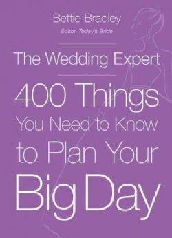 The Wedding Expert: 400 Things You Need to Know to Plan Your Big Day (Paperback)