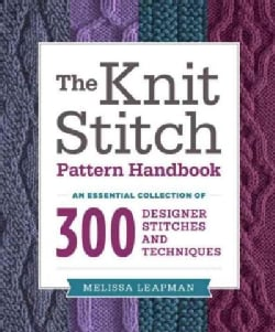 The Knit Stitch Pattern Handbook: An Essential Collection of 300 Designer Stitches and Techniques (Paperback)