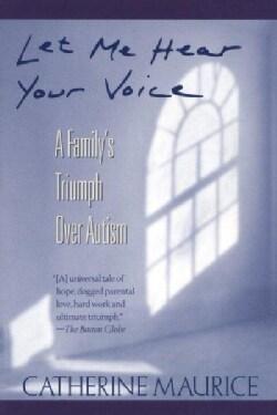 Let Me Hear Your Voice: A Family's Triumph over Autism (Paperback)