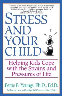 Stress and Your Child: Helping Kids Cope With the Strains and Pressures of Life (Paperback)