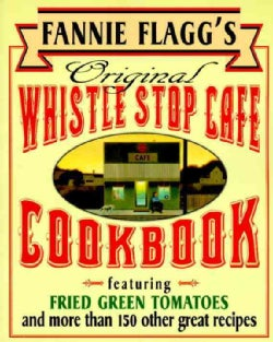 Fannie Flagg's Original Whistle Stop Cafe Cookbook: Featuring : Fried Green Tomatoes, Southern Barbecue, Banana S... (Paperback)