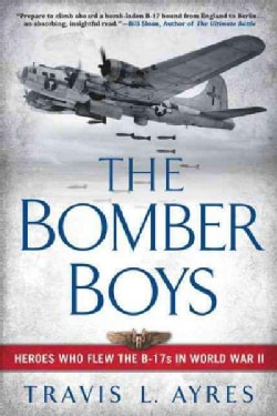 The Bomber Boys: Heroes Who Flew the B-17s in World War II (Paperback)