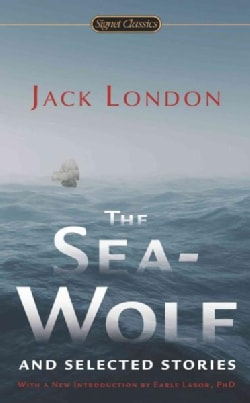 The Sea-Wolf and Selected Stories (Paperback)