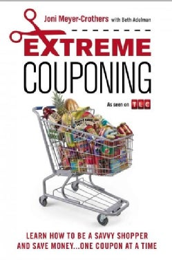 Extreme Couponing: Learn How to Be a Savvy Shopper and Save Money... One Coupon at a Time (Paperback)