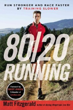 80/20 Running: Run Stronger and Race Faster by Training Slower (Paperback)