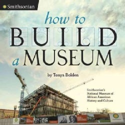 How to Build a Museum: Smithsonian's National Museum of African American History and Culture (Hardcover)