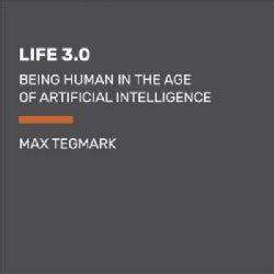 Life 3.0: Being Human in the Age of Artificial Intelligence (CD-Audio)