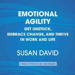 Emotional Agility: Get Unstuck, Embrace Change, and Thrive in Work and Life (CD-Audio)