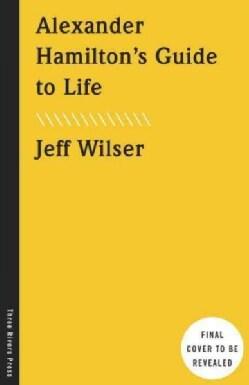 Alexander Hamilton's Guide to Life (Hardcover)