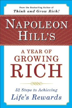 Napoleon Hill's a Year of Growing Rich: Fifty-Two Steps to Achieving Life's Rewards (Paperback)