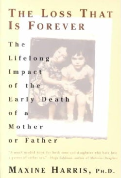 The Loss That Is Forever: The Lifelong Impact of the Early Death of a Mother or Father (Paperback)