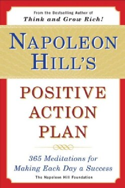 Napoleon Hill's Positive Action Plan: 365 Meditations for Making Each Day a Success (Paperback)
