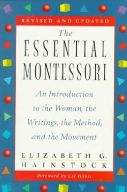 The Essential Montessori: An Introduction to the Woman, the Writings, the Method, and the Movement (Paperback)