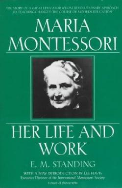 Maria Montessori: Her Life and Work (Paperback)