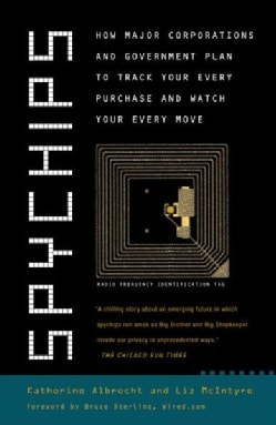 Spychips: How Major Corporations and Government Plan to Track Your Every Purchase and Watch Your Every Move (Paperback)
