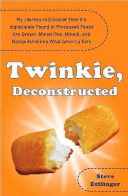 Twinkie, Deconstructed: My Journey to Discover How the Ingredients Found in Processed Foods Are Grown, Mined (Yes... (Paperback)