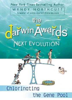 The Darwin Awards Next Evolution: Chlorinating the Gene Pool (Paperback)