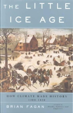 The Little Ice Age: How Climate Made History 1300-1850 (Paperback)