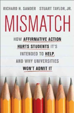 Mismatch: How Affirmative Action Hurts Students It's Intended to Help, and Why Universities Won't Admit It (Hardcover)