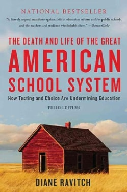 The Death and Life of the Great American School System: How Testing and Choice Are Undermining Education (Paperback)