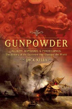 Gunpowder: Alchemy, Bombards, and Pyrotechnics : The History of the Explosive Tath Changed the World (Paperback)