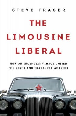 The Limousine Liberal: How an Incendiary Image United the Right and Fractured America (Hardcover)