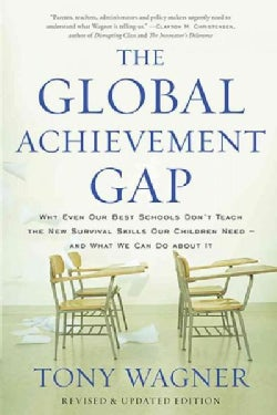 The Global Achievement Gap: Why Even Our Best Schools Don't Teach the New Survival Skills Our Children Need - and... (Paperback)